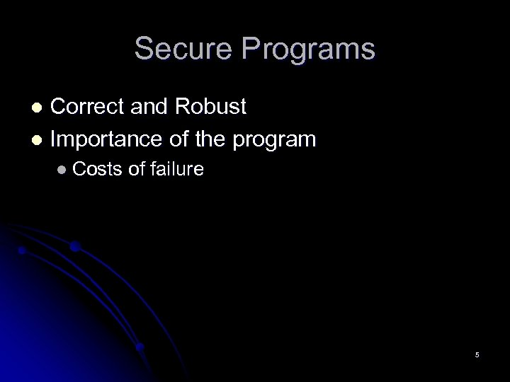 Secure Programs Correct and Robust l Importance of the program l l Costs of