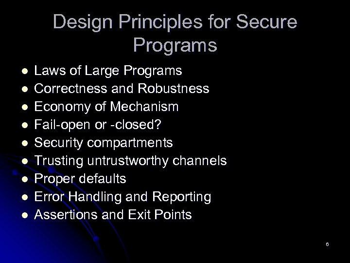 Design Principles for Secure Programs l l l l l Laws of Large Programs