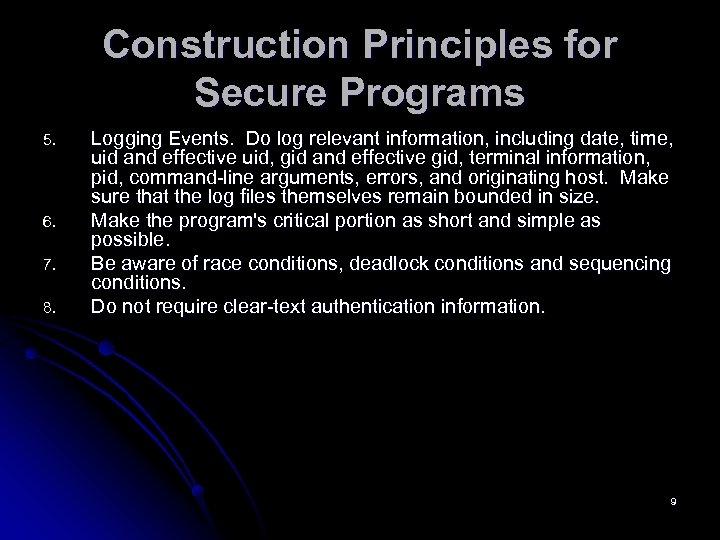 Construction Principles for Secure Programs 5. 6. 7. 8. Logging Events. Do log relevant