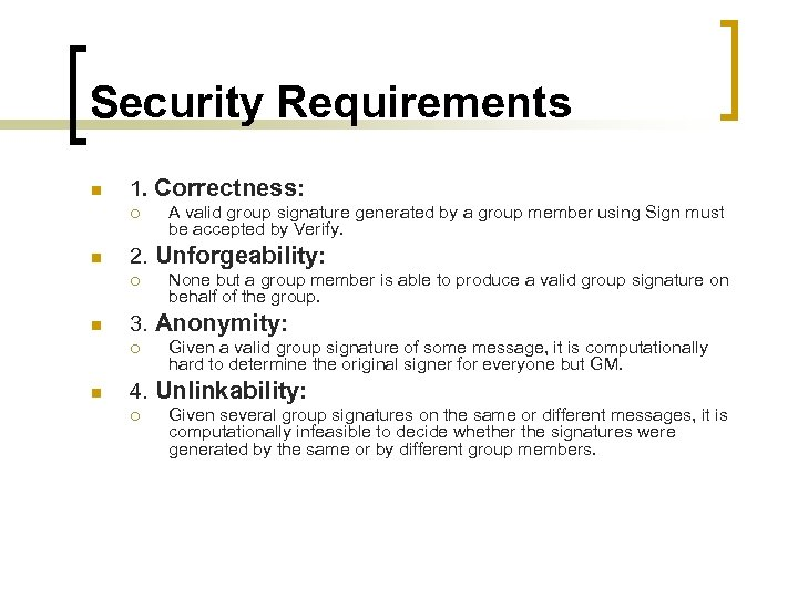 Security Requirements n 1. Correctness: ¡ n 2. Unforgeability: ¡ n None but a