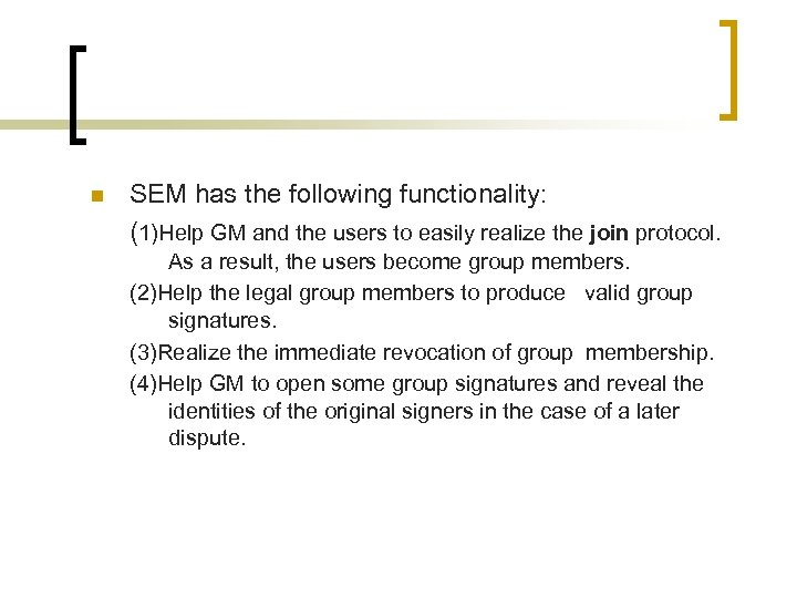 n SEM has the following functionality: (1)Help GM and the users to easily realize