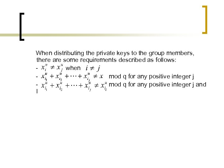 When distributing the private keys to the group members, there are some requirements described