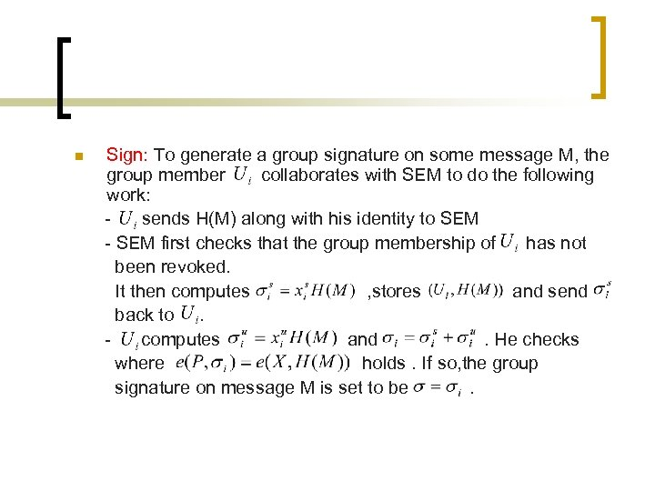 n Sign: To generate a group signature on some message M, the group member