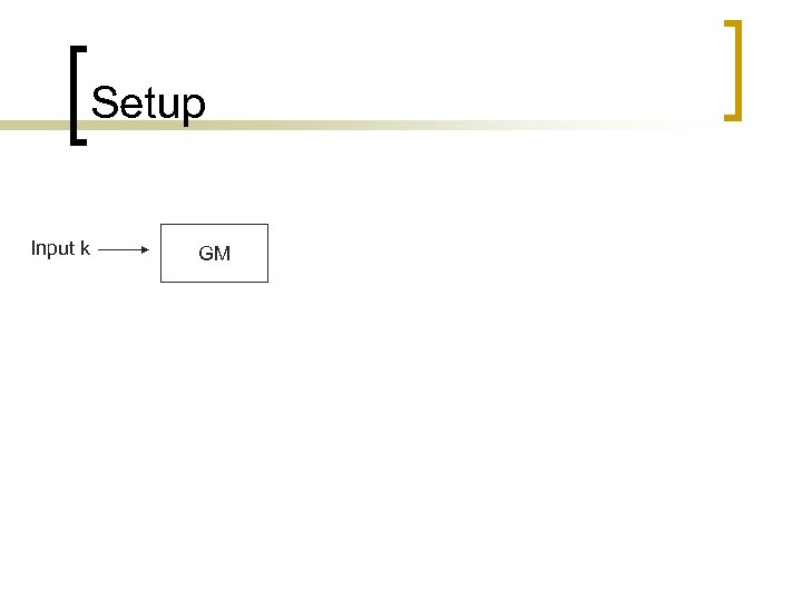 Setup Input k GM
