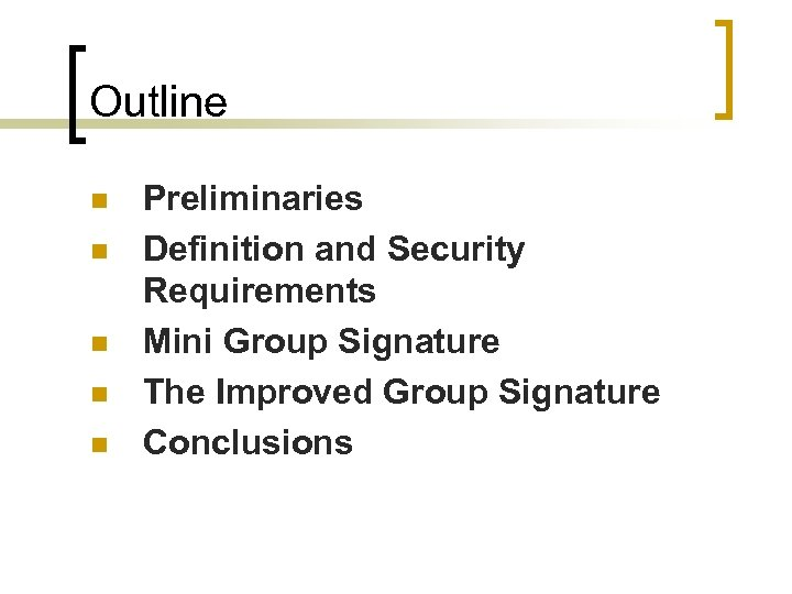 Outline n n n Preliminaries Definition and Security Requirements Mini Group Signature The Improved
