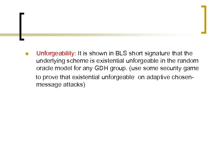 n Unforgeability: It is shown in BLS short signature that the underlying scheme is