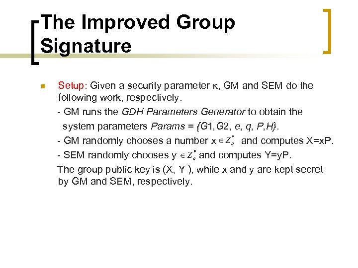 The Improved Group Signature n Setup: Given a security parameter κ, GM and SEM