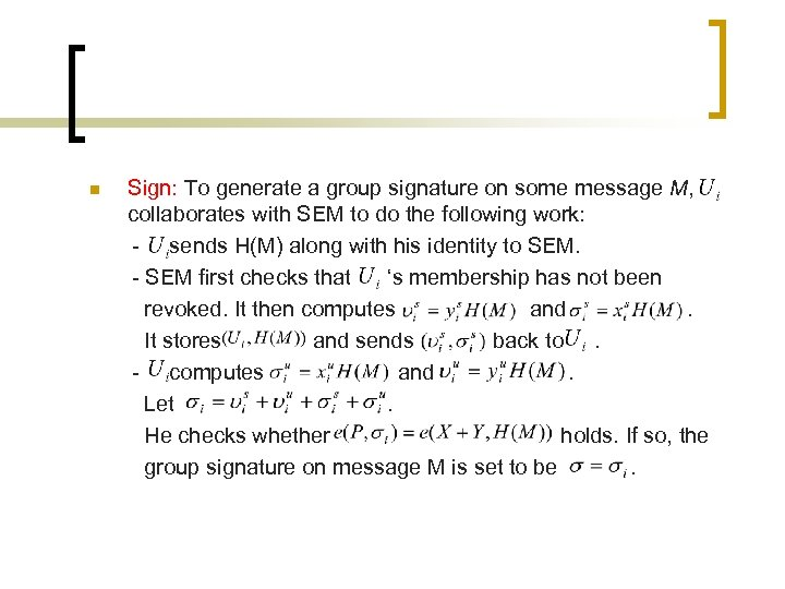 n Sign: To generate a group signature on some message M, collaborates with SEM