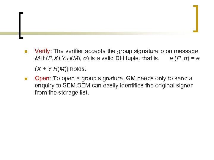 n Verify: The verifier accepts the group signature σ on message M if (P,