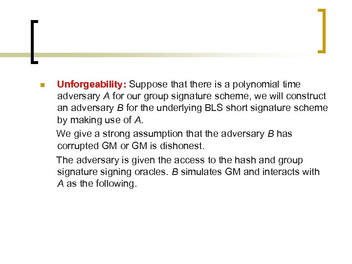 n Unforgeability: Suppose that there is a polynomial time adversary A for our group