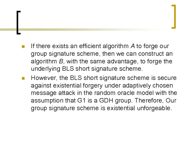 n n If there exists an efficient algorithm A to forge our group signature