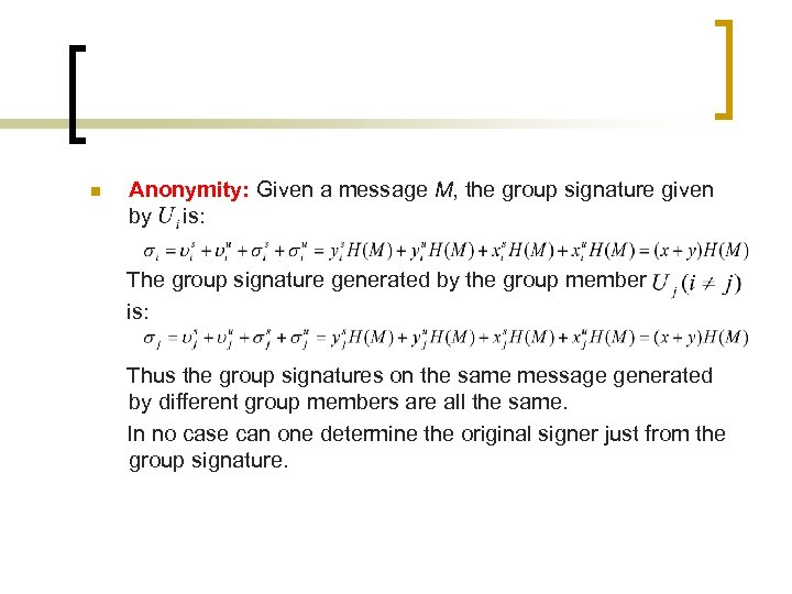 n Anonymity: Given a message M, the group signature given by is: The group