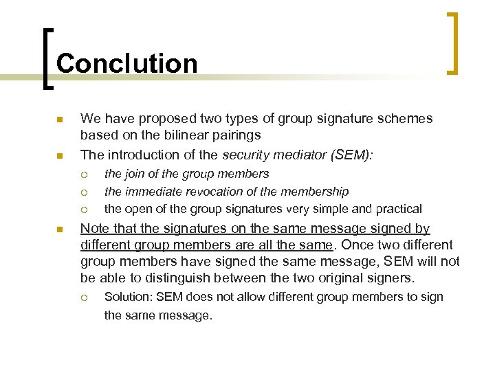 Conclution n n We have proposed two types of group signature schemes based on