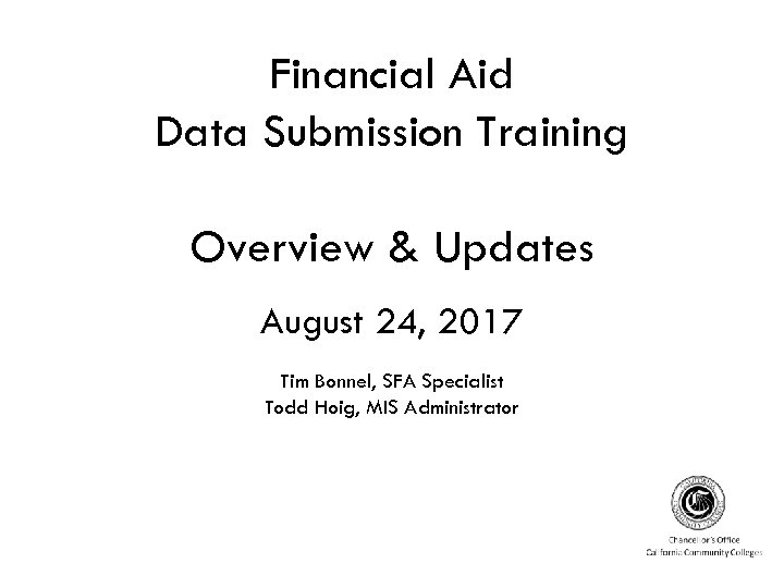 Financial Aid Data Submission Training Overview & Updates August 24, 2017 Tim Bonnel, SFA