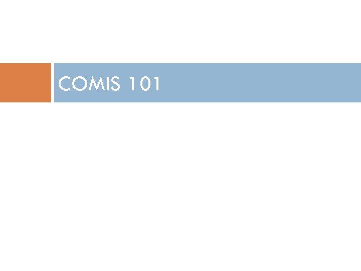 COMIS 101