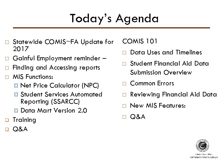 Today's Agenda q q Statewide COMIS~FA Update for 2017 Gainful Employment reminder – Finding