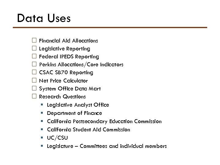 Data Uses Financial Aid Allocations Legislative Reporting Federal IPEDS Reporting Perkins Allocations/Core Indicators CSAC
