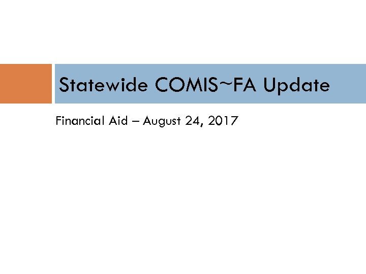 Statewide COMIS~FA Update Financial Aid – August 24, 2017