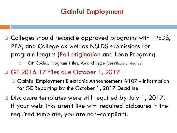 Gainful Employment q Colleges should reconcile approved programs with IPEDS, PPA, and College as