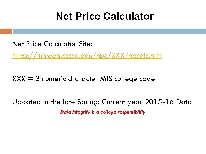 Net Price Calculator Site: https: //misweb. cccco. edu/npc/XXX/npcalc. htm XXX = 3 numeric character