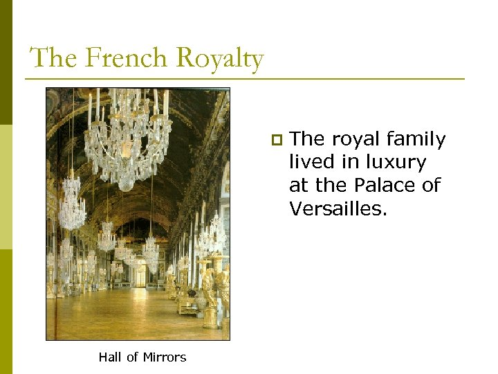 The French Royalty p Hall of Mirrors The royal family lived in luxury at