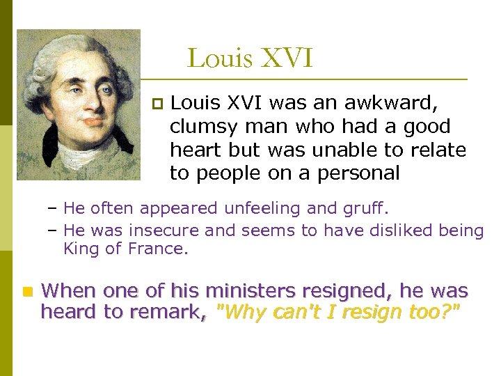 Louis XVI p Louis XVI was an awkward, clumsy man who had a good