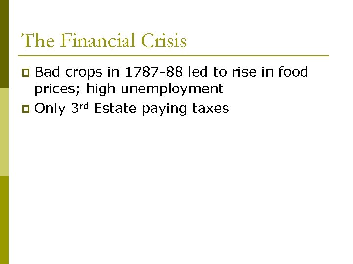 The Financial Crisis Bad crops in 1787 -88 led to rise in food prices;