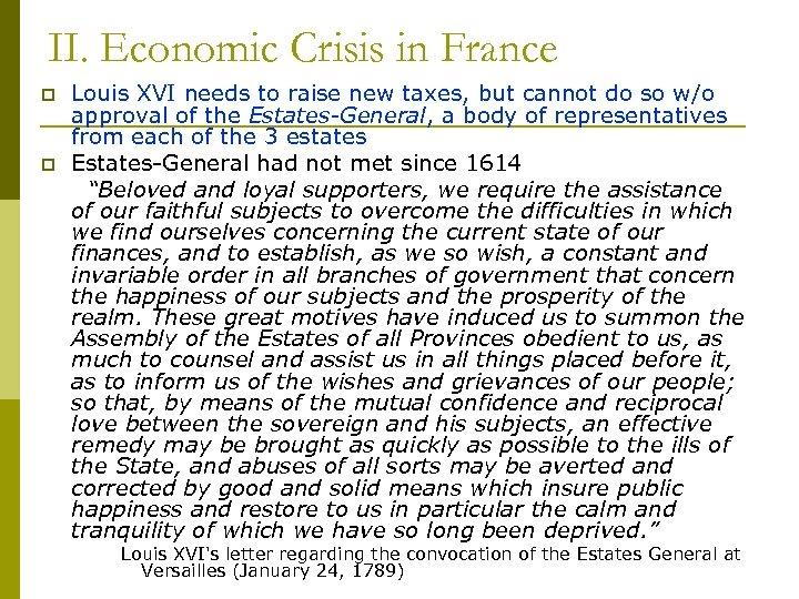 II. Economic Crisis in France p p Louis XVI needs to raise new taxes,