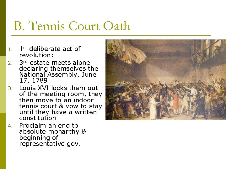 B. Tennis Court Oath 1. 2. 3. 4. 1 st deliberate act of revolution: