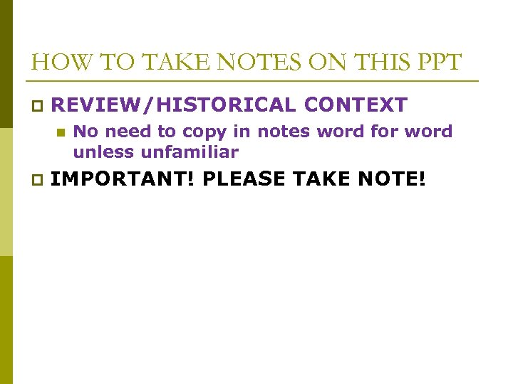 HOW TO TAKE NOTES ON THIS PPT p REVIEW/HISTORICAL CONTEXT n p No need