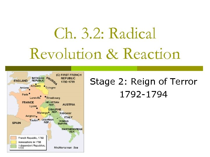 Ch. 3. 2: Radical Revolution & Reaction Stage 2: Reign of Terror 1792 -1794