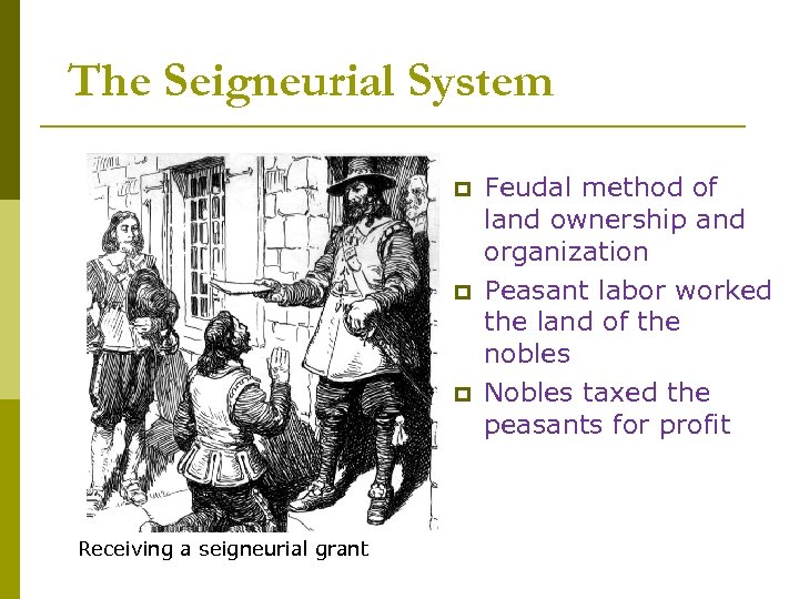 The Seigneurial System p p p Receiving a seigneurial grant Feudal method of land