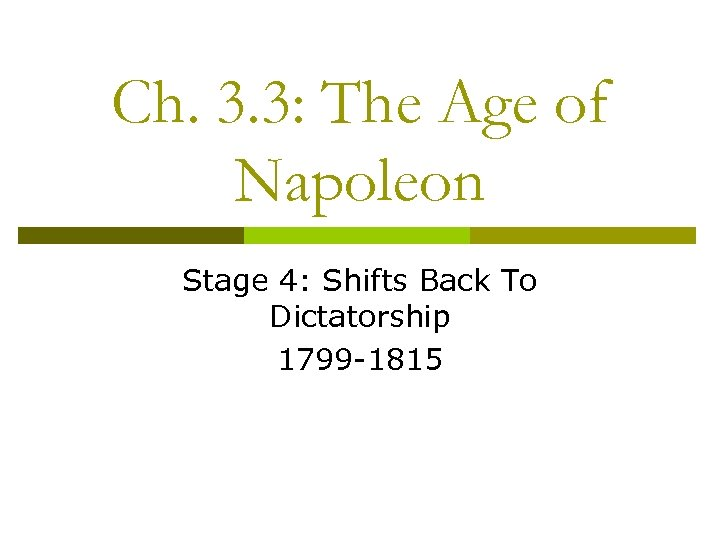 Ch. 3. 3: The Age of Napoleon Stage 4: Shifts Back To Dictatorship 1799