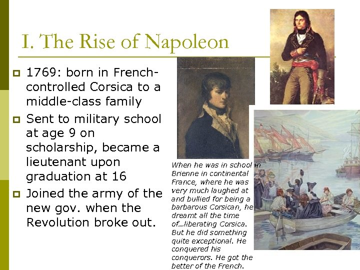 I. The Rise of Napoleon p p p 1769: born in Frenchcontrolled Corsica to