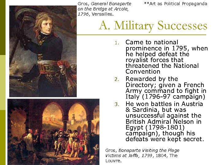 Gros, General Bonaparte on the Bridge at Arcole, 1796, Versailles. **Art as Political Propaganda