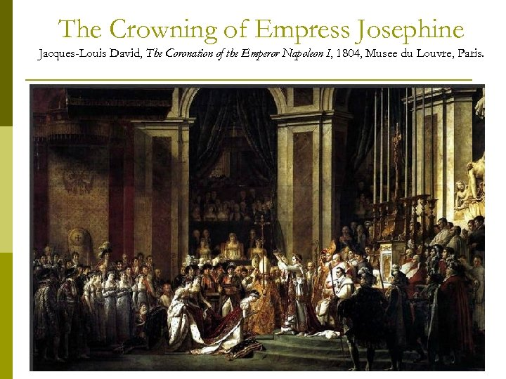 The Crowning of Empress Josephine Jacques-Louis David, The Coronation of the Emperor Napoleon I,