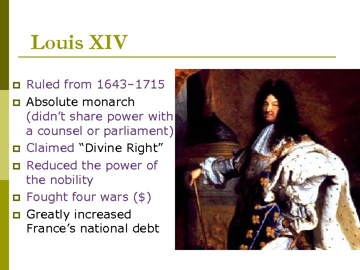 Louis XIV p p p Ruled from 1643– 1715 Absolute monarch (didn't share power