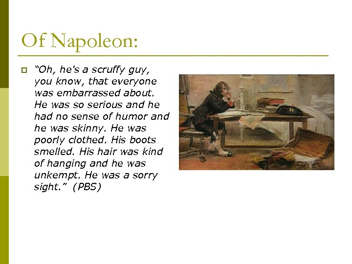 """Of Napoleon: p """"Oh, he's a scruffy guy, you know, that everyone was embarrassed"""