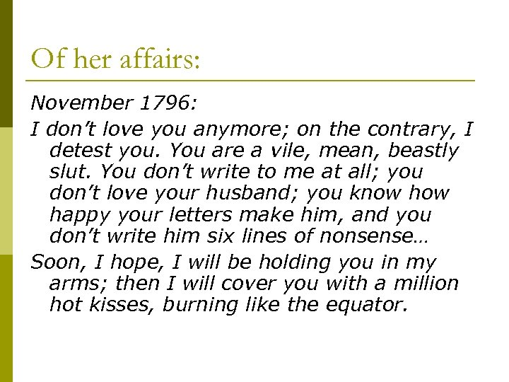 Of her affairs: November 1796: I don't love you anymore; on the contrary, I