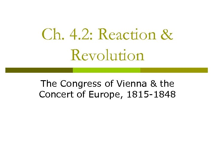 Ch. 4. 2: Reaction & Revolution The Congress of Vienna & the Concert of