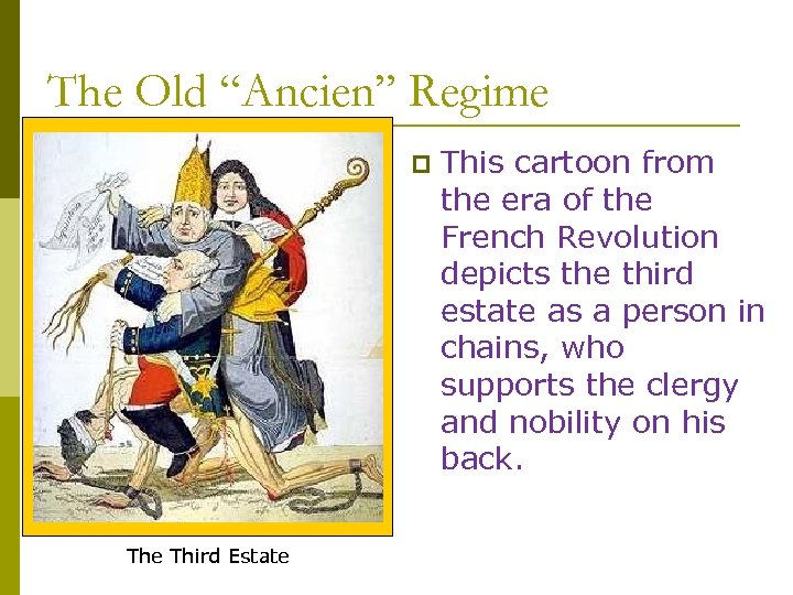 """The Old """"Ancien"""" Regime p The Third Estate This cartoon from the era of"""