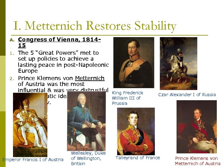 """I. Metternich Restores Stability A. 1. 2. Congress of Vienna, 181415 The 5 """"Great"""