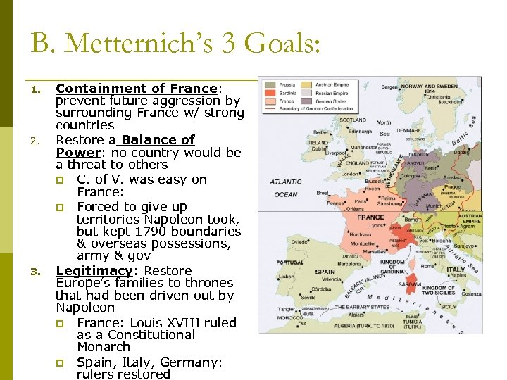 B. Metternich's 3 Goals: 1. 2. 3. Containment of France: prevent future aggression by