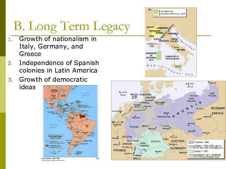 B. Long Term Legacy 1. 2. 3. Growth of nationalism in Italy, Germany, and