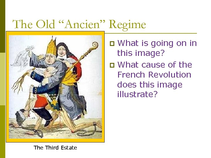 """The Old """"Ancien"""" Regime What is going on in this image? p What cause"""
