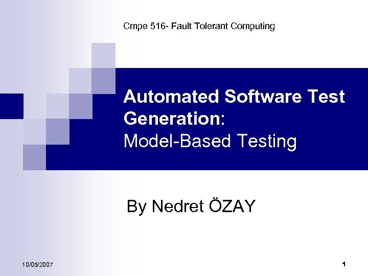 Cmpe 516 - Fault Tolerant Computing Automated Software Test Generation: Model-Based Testing By Nedret