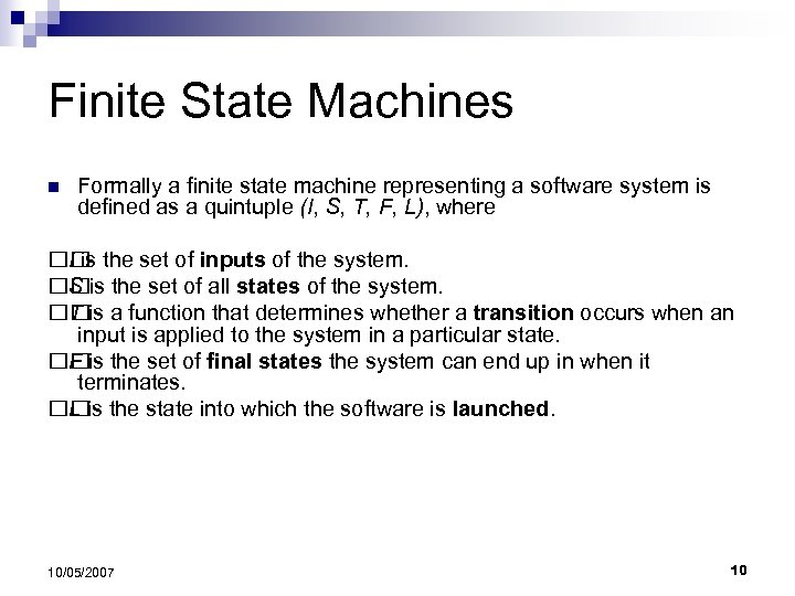 Finite State Machines n Formally a finite state machine representing a software system is