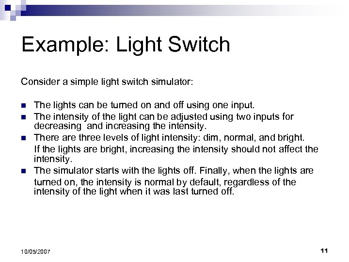 Example: Light Switch Consider a simple light switch simulator: n n The lights can