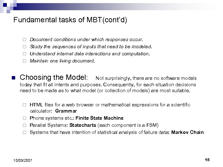 Fundamental tasks of MBT(cont'd) Document conditions under which responses occur. ¨ Study the sequences
