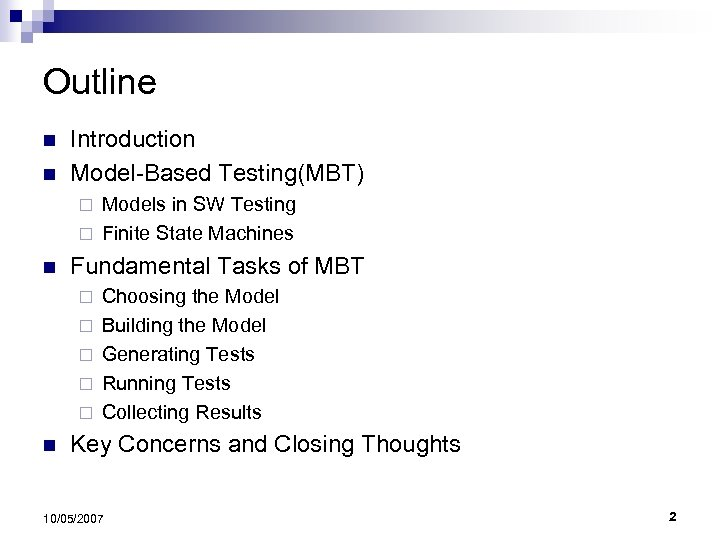 Outline n n Introduction Model-Based Testing(MBT) Models in SW Testing ¨ Finite State Machines